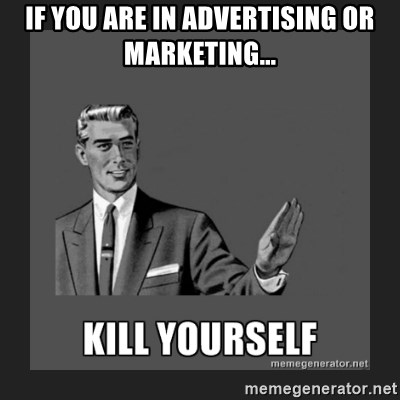 kill yourself guy - If you are in advertising or marketing...