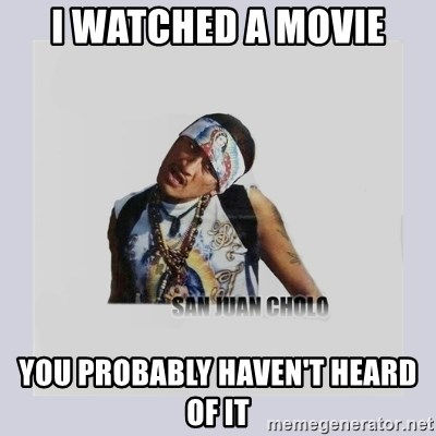 san juan cholo - I WATCHED A MOVIE YOU PROBABLY HAVEN'T HEARD OF IT