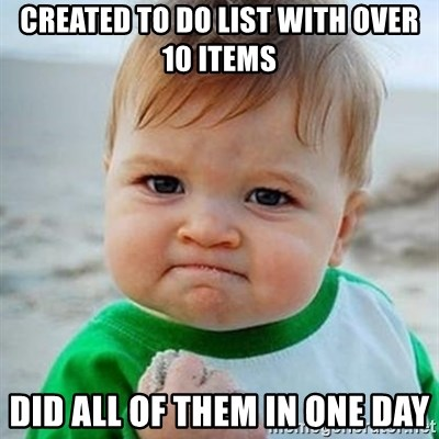 Victory Baby - Created to do list with over 10 items did all of them in one day