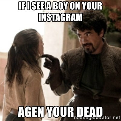Not today arya - IF I SEE A BOY ON YOUR INSTAGRAM AGEN YOUR DEAD