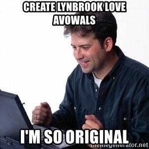 Lonely Computer Guy - create Lynbrook Love Avowals i'm so original