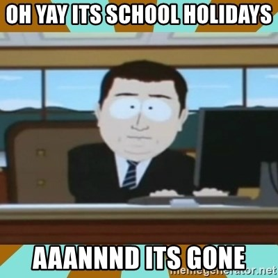 And it's gone - oh yay its school holidays aaannnd its gone