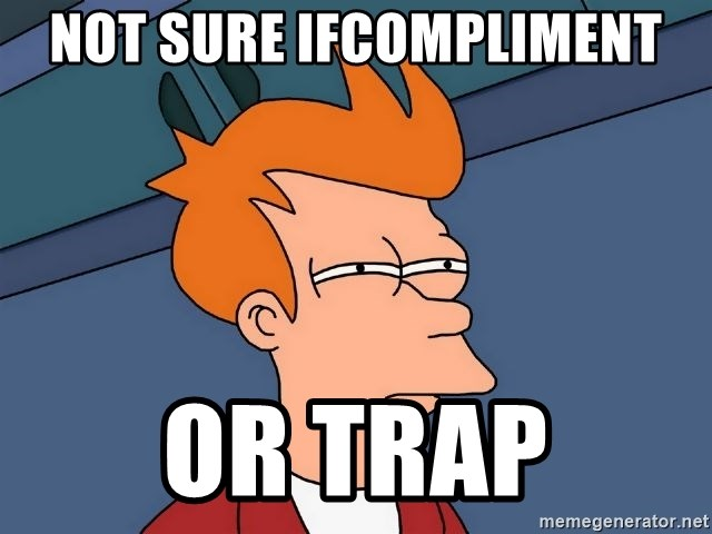 Futurama Fry - Not sure ifcompliment or trap