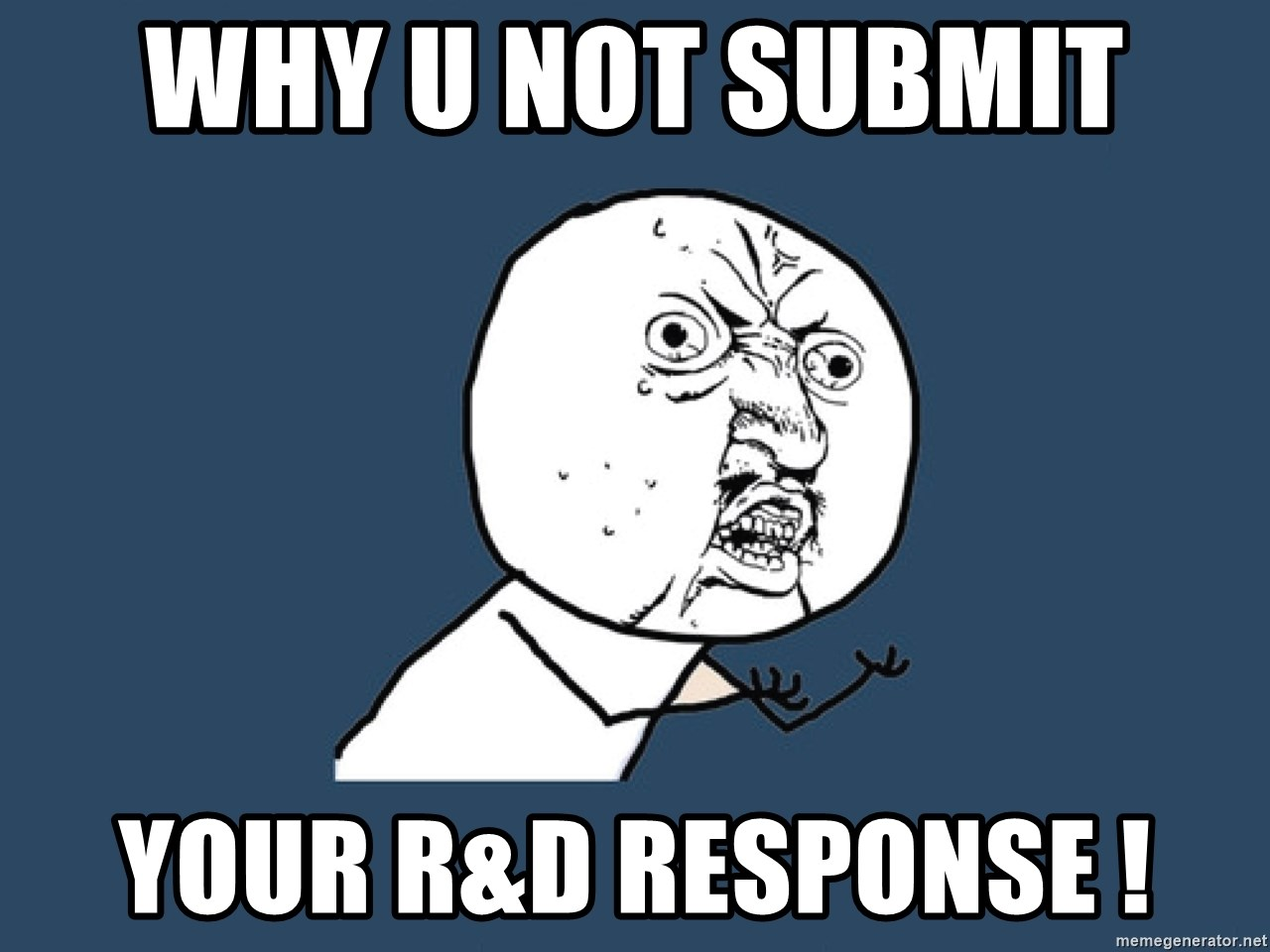 Y U No - Why U not submit  Your R&D response !