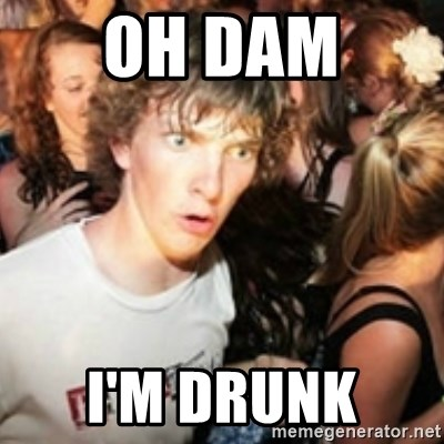 sudden realization guy - OH DAM  I'M DRUNK