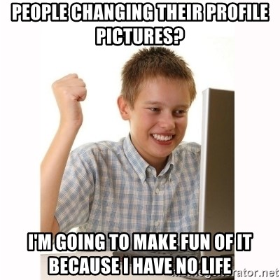 Computer kid - People changing their profile pictures? I'm going to make fun of it because i have no life