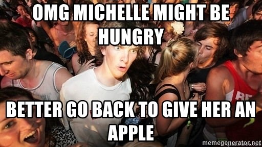 Sudden Realization Ralph - omg michelle might be hungry better go back to give her an apple