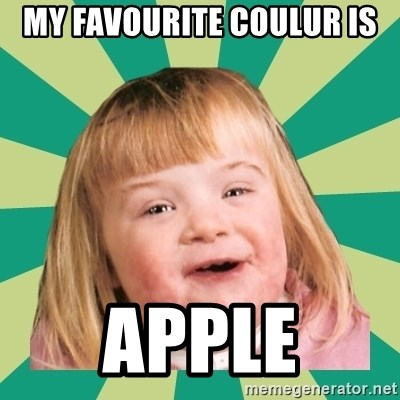 Retard girl - MY FAVOURITE COULUR IS  APPLE