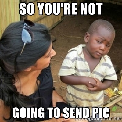 Poor Black Kid - So you're not Going to send pic
