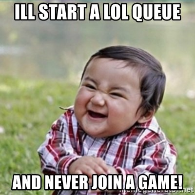 evil plan kid - ill start a lol queue and never join a game!