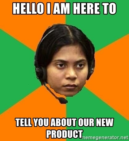 Stereotypical Indian Telemarketer - HELLO I AM HERE TO  TELL YOU ABOUT OUR NEW PRODUCT