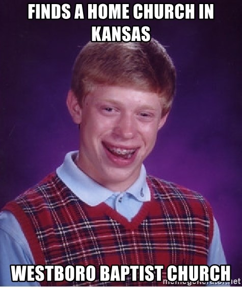 Bad Luck Brian - finds a home church in kansas westboro baptist church