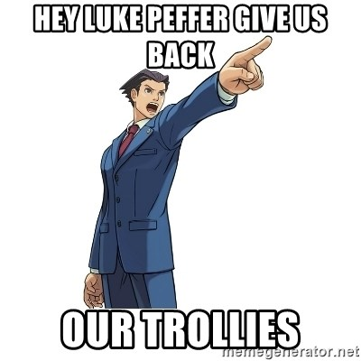 OBJECTION - HEY LUKE PEFFER GIVE US BACK OUR TROLLIES