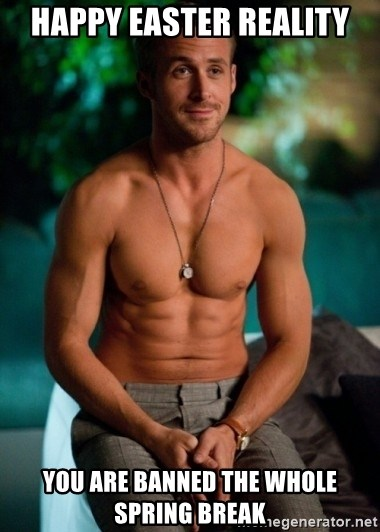 Shirtless Ryan Gosling - happy easter reality you are banned the whole spring break