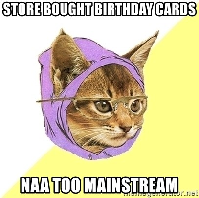 Hipster Cat - STORE Bought birthday cards naa too mainstream