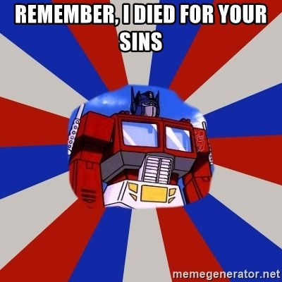 Optimus Prime - remember, i died for your sins