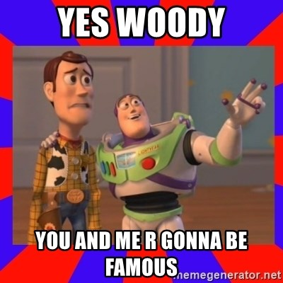 Everywhere - YES WOODY YOU AND ME R GONNA BE FAMOUS