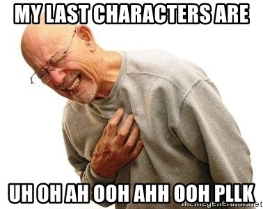 Old Man Heart Attack - MY LAST CHARACTERS ARE UH OH AH OOH AHH OOH PLLK