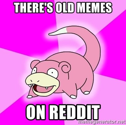 Slowpoke - There's old memes On reddit