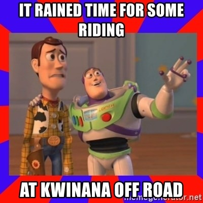 Everywhere - IT RAINED TIME FOR SOME RIDING AT KWINANA OFF ROAD