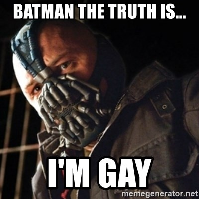 Only then you have my permission to die - BATMAN THE TRUTH IS... I'M GAY