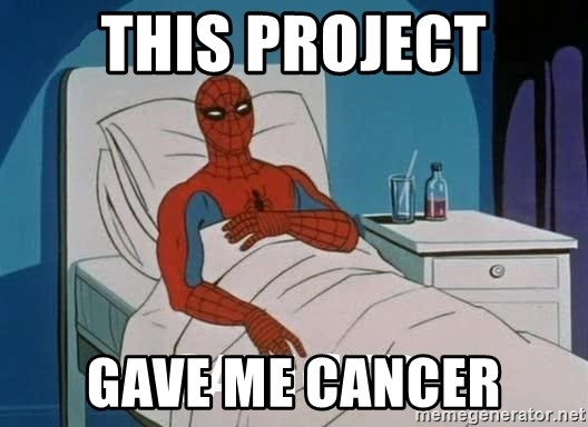 Cancer Spiderman - This project Gave me cancer