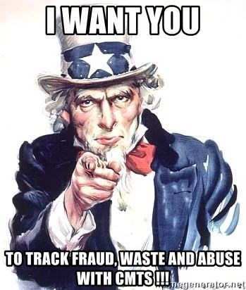 Uncle Sam - i want you  TO TRACK FRAUD, WASTE and ABUSE WITH CMTS !!!