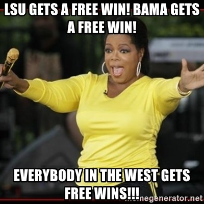 Overly-Excited Oprah!!!  - LSU gets a free win! Bama gets a free win! Everybody in the west gets free wins!!!