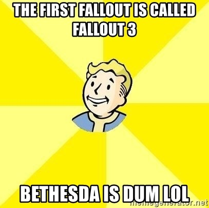 Fallout 3 - THE FIRST FALLOUT IS CALLED FALLOUT 3 BETHESDA IS DUM LOL