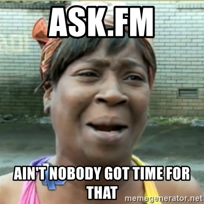 Ain't Nobody got time fo that - ask.fm ain't nobody got time for that