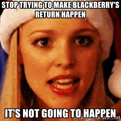 trying to make fetch happen  - stop trying to make blackberry's return happen it's not going to happen