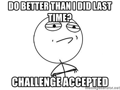 Challenge Accepted HD 1 - do better than i did last time?  challenge accepted