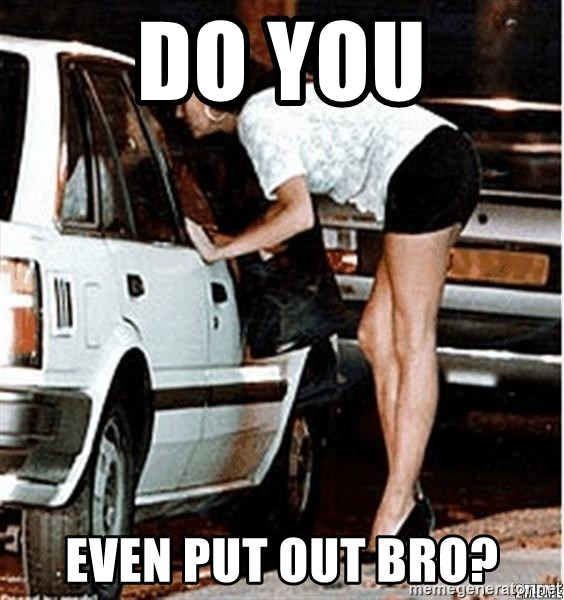 Karma prostitute  - DO YOU EVEN PUT OUT BRO?