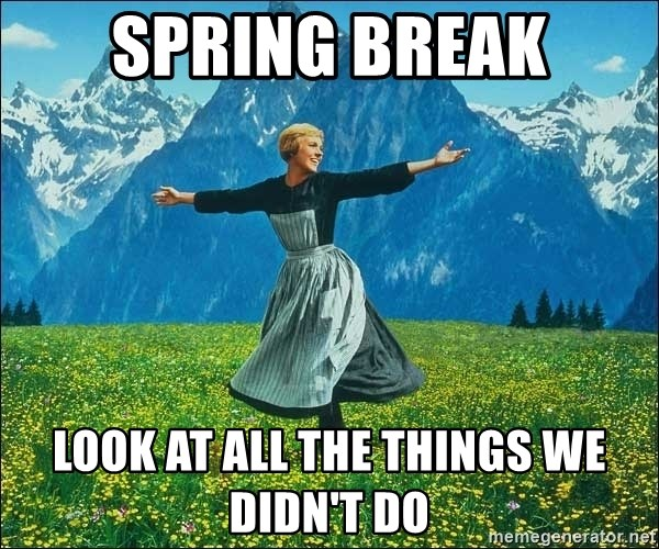Look at all the things - Spring break look at all the things we didn't do