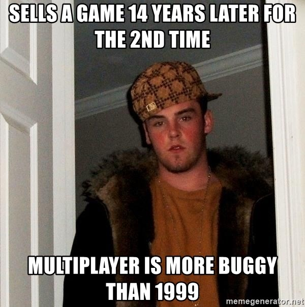 Scumbag Steve - Sells a Game 14 years later for the 2nd time Multiplayer is more buggy than 1999
