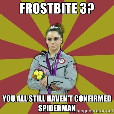 Not Impressed Makayla - frostbite 3? you all still haven't confirmed spiderman