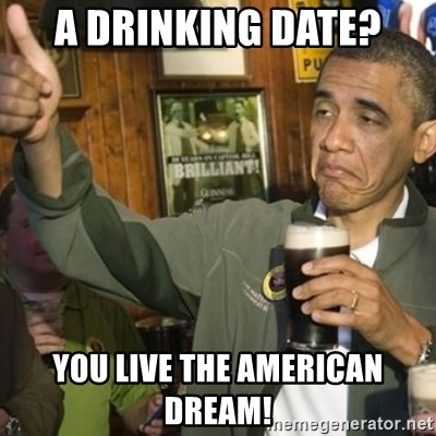 THUMBS UP OBAMA - A drinking date? you live the american dream!