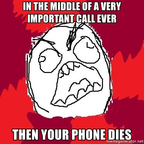 Rage FU - in the middle of a very important call ever then your phone dies