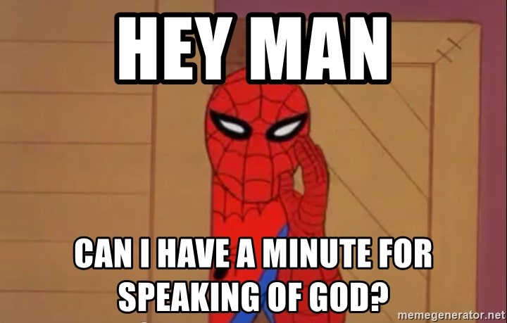 Spidermanwhisper - HEY MAN CAN I HAVE A MINUTE FOR SPEAKING OF GOD?