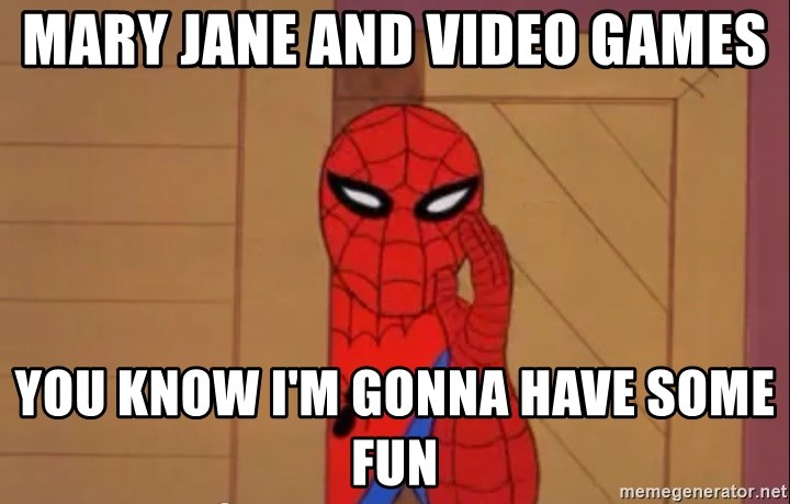 Spidermanwhisper - mary jane and video games you know i'm gonna have some fun