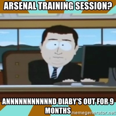 And it's gone - Arsenal training session? annnnnnnnnnnd diaby's out for 9 months