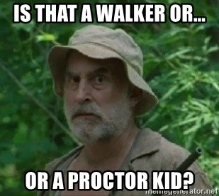 The Dale Face - is that a walker or... or a proctor kid?