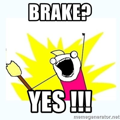 All the things - Brake? Yes !!!