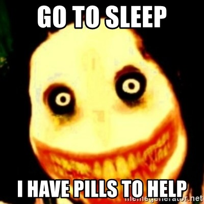 Tipical dream - Go to sleep i have pills to help