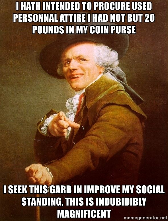 Joseph Ducreux - I hath intended to procure used personnal attire I had not but 20 pounds in my coin purse I seek this garb in improve my social standing, this is indubidibly magnificent