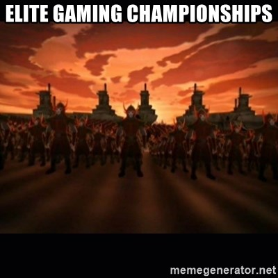 until the fire nation attacked. - ELITE GAMING CHAMPIONSHIPS