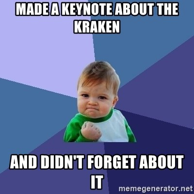 Success Kid - Made a keynote about the kraken and didn't forget about it