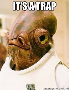 Admiral Ackbar - it's a trap