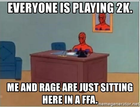 Spiderman Desk - EverYone is playing 2k. Me and rage are just sitting here in a Ffa.