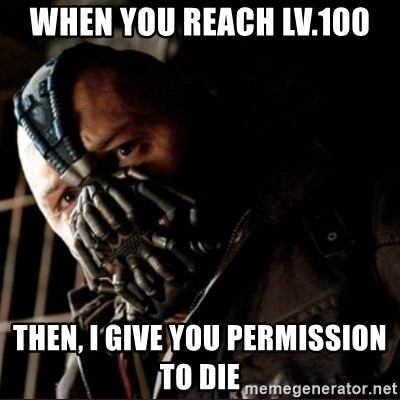Bane Permission to Die - WHEN YOU REACH LV.100 THEN, I GIVE YOU PERMISSION TO DIE